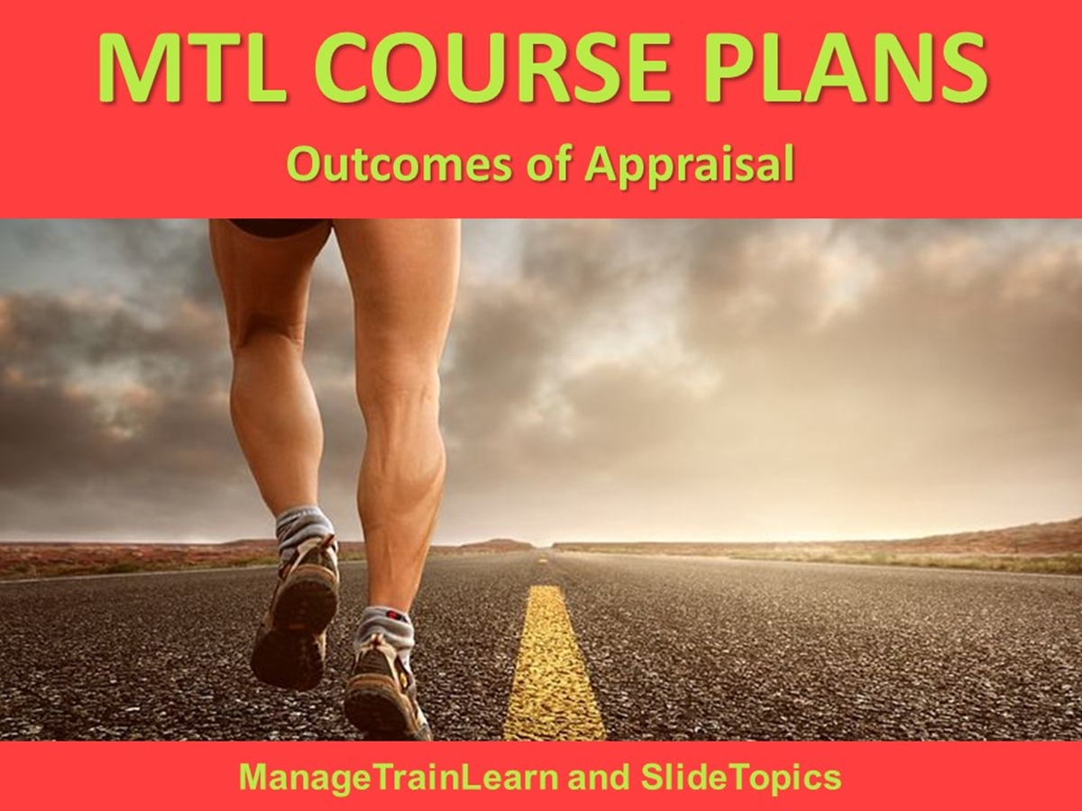 MTL Course Plans: Appraisal Skills 10. Outcomes of Appraisal - Slide 1++