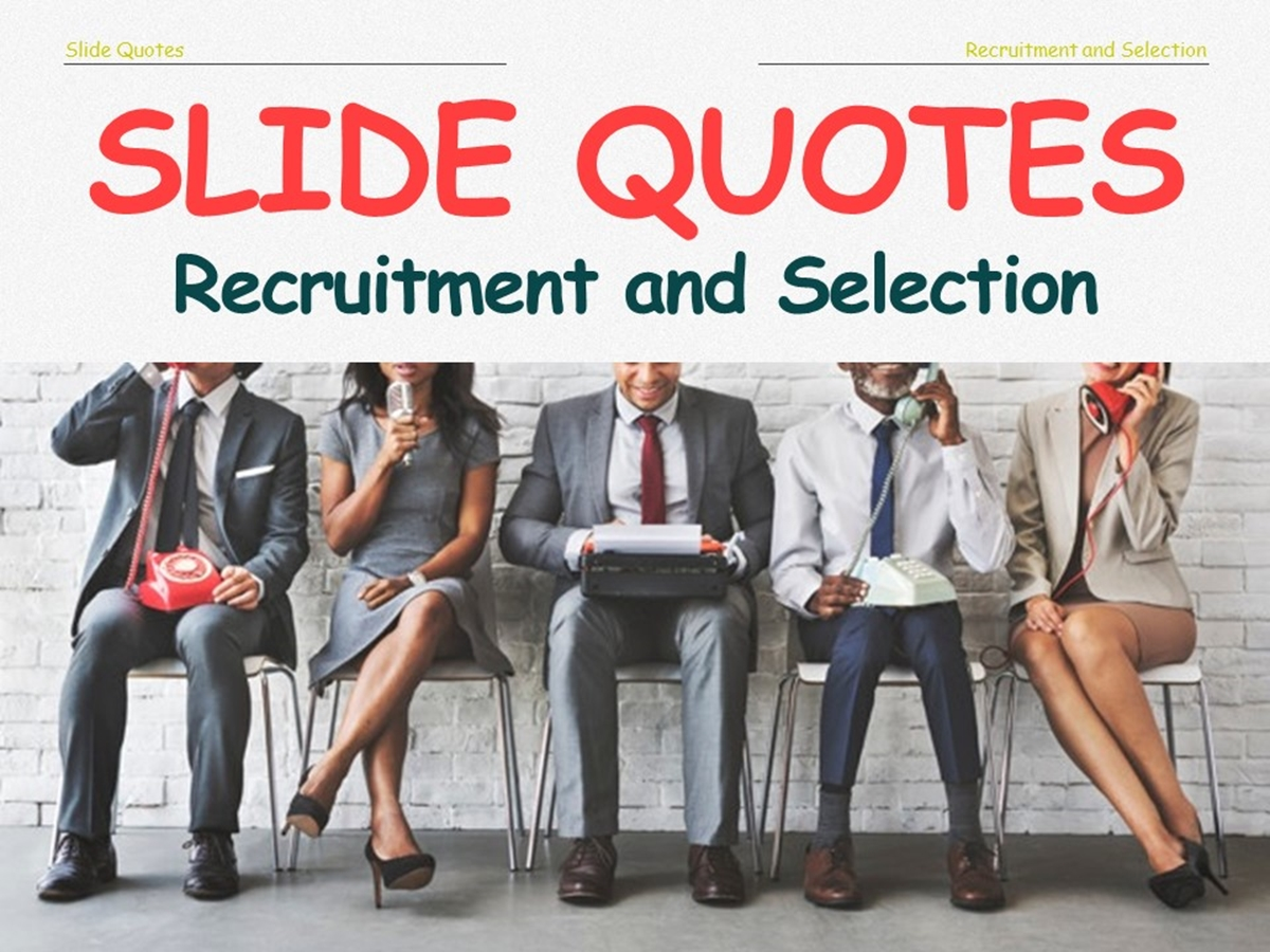 Slide Quotes: Recruitment and Selection - Slide 1++