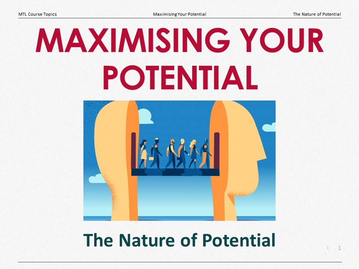 Course Topics: Maximising Your Potential: 01. The Nature of Potential - Slide 1++